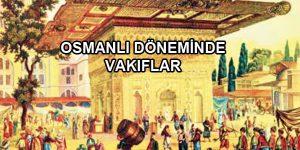 Osmanlı döneminde vakıflar